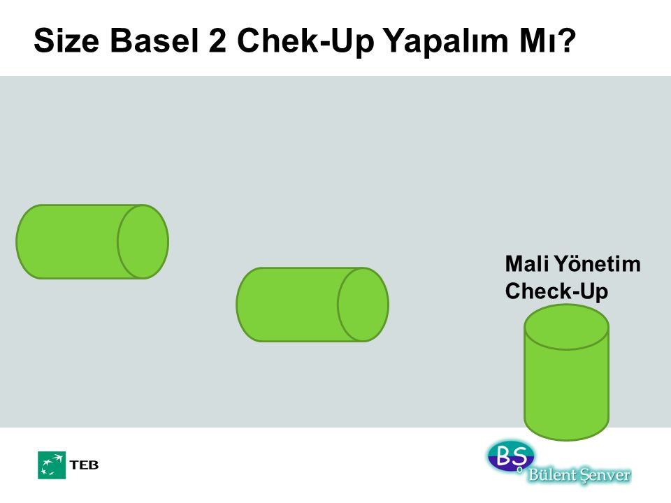 Size Basel 2 Chek-Up Yapalım Mı? Mali Yönetim Check-Up