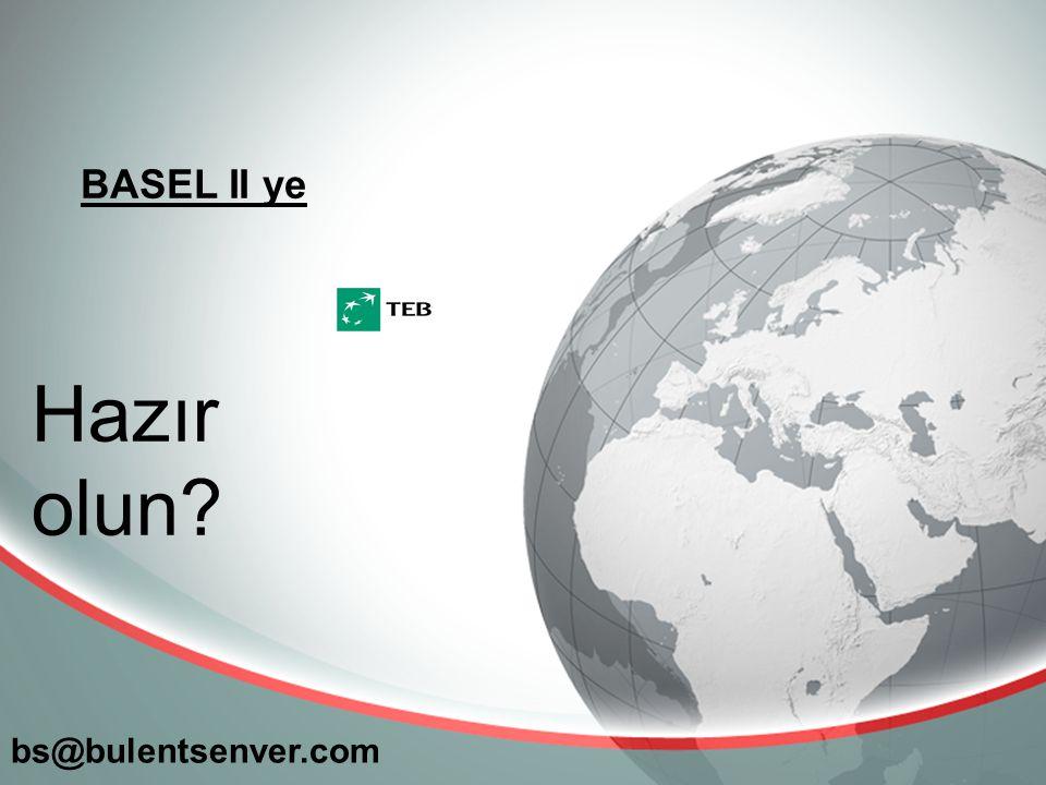 BASEL II ye bs@bulentsenver.com Hazır olun?