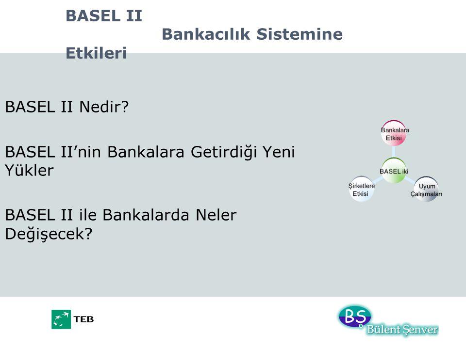 BASEL II Bankacılık Sistemine Etkileri BASEL II Nedir? BASEL II'nin Bankalara Getirdiği Yeni Yükler BASEL II ile Bankalarda Neler Değişecek?