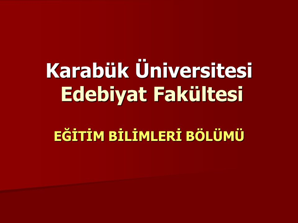 Karabük Üniversitesi Edebiyat Fakültesi EĞİTİM BİLİMLERİ BÖLÜMÜ