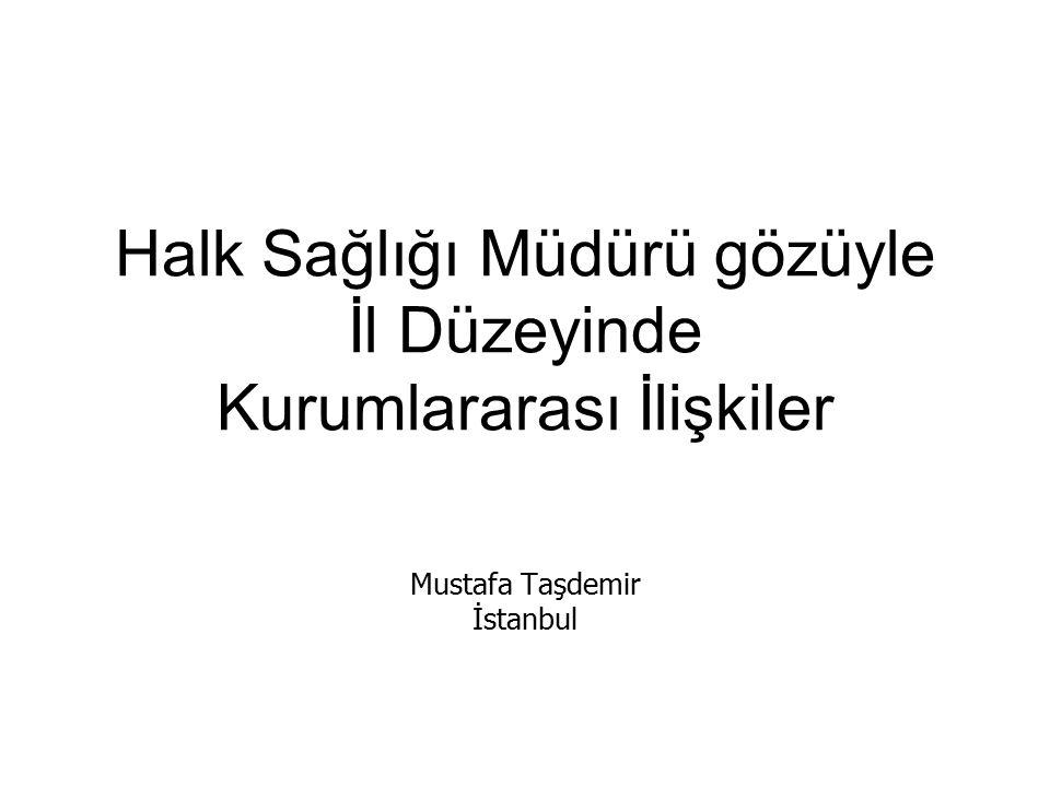 Halk Sağlığı Müdürü gözüyle İl Düzeyinde Kurumlararası İlişkiler Mustafa Taşdemir İstanbul