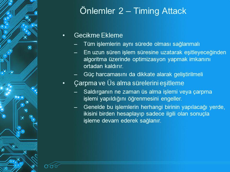 Önlemler 2 – Timing Attack Gecikme Ekleme –Tüm işlemlerin aynı sürede olması sağlanmalı –En uzun süren işlem süresine uzatarak eşitleyeceğinden algori