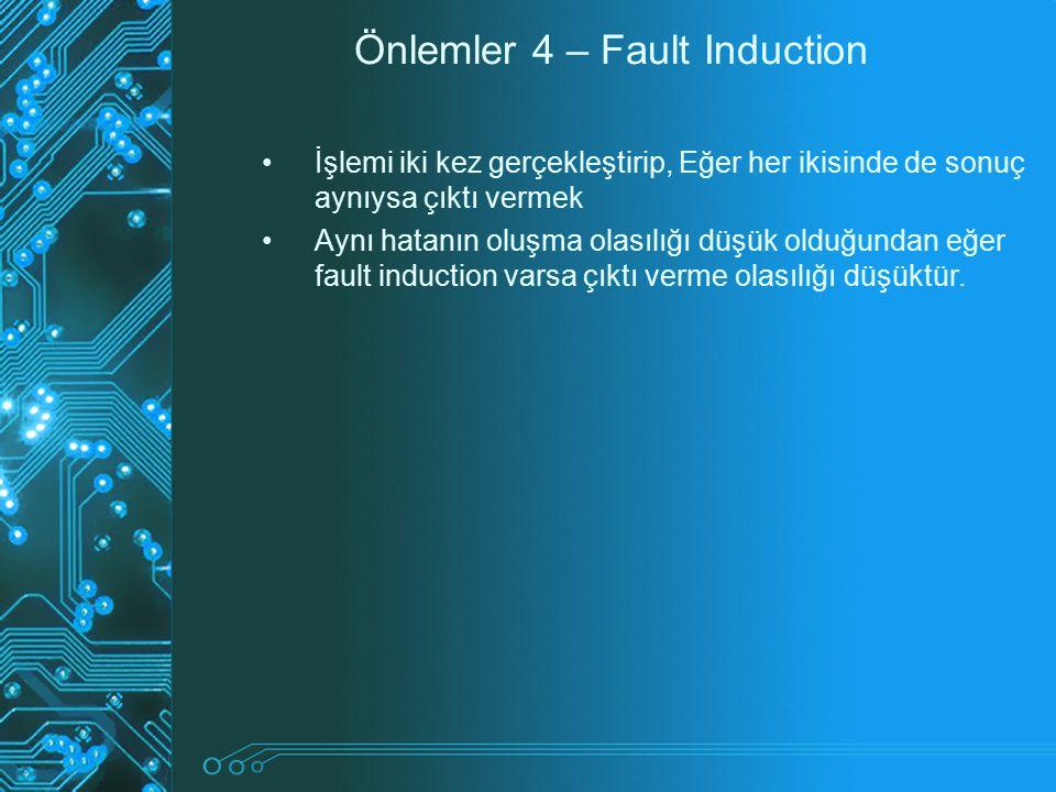 Önlemler 4 – Fault Induction İşlemi iki kez gerçekleştirip, Eğer her ikisinde de sonuç aynıysa çıktı vermek Aynı hatanın oluşma olasılığı düşük olduğu