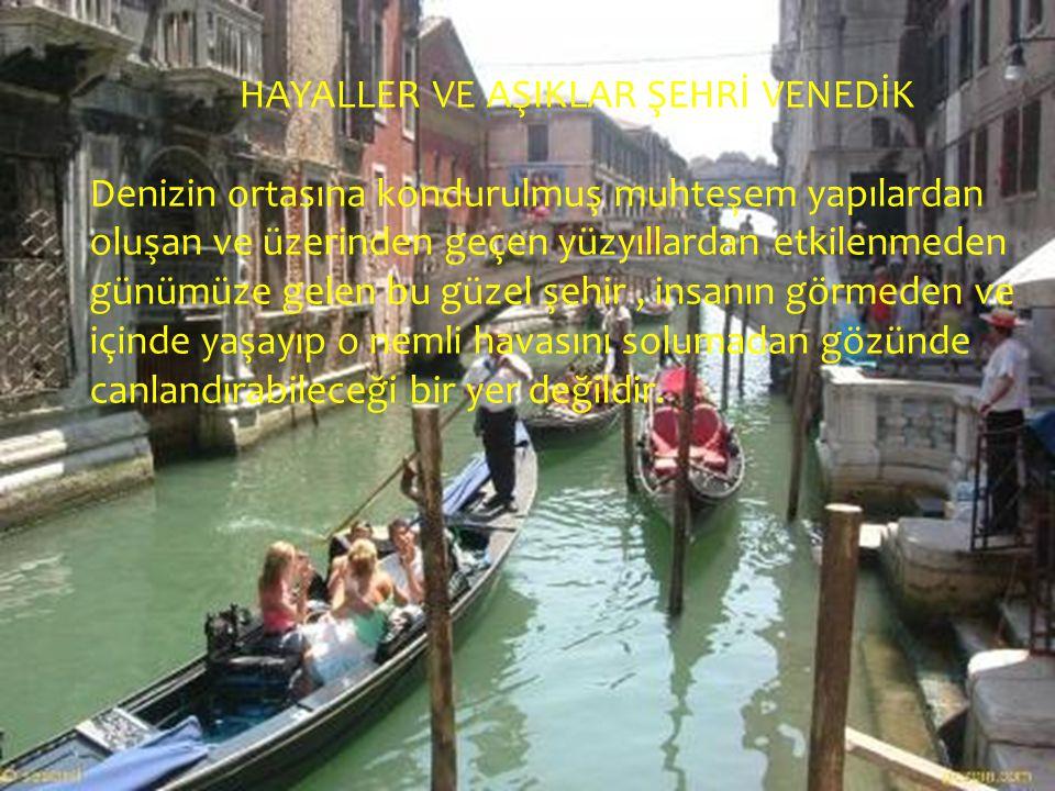 Grand Kanal Venedik e geldiğinizde öncelikli olarak görmeniz gereken, Venedik in ana caddesidir.