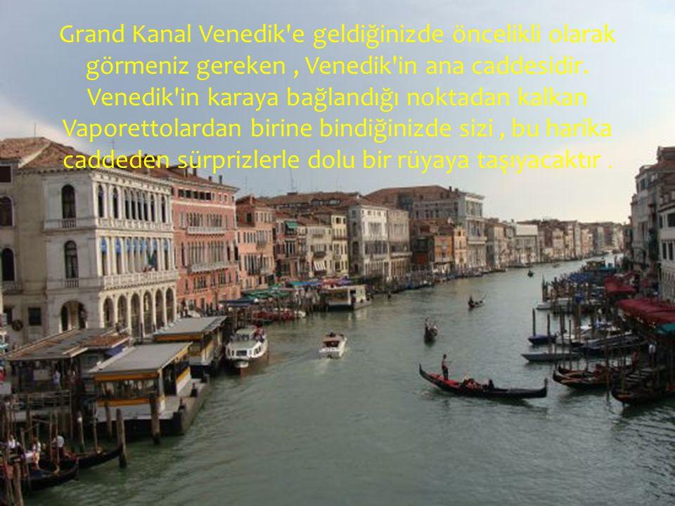 Grand Kanal Venedik'e geldiğinizde öncelikli olarak görmeniz gereken, Venedik'in ana caddesidir. Venedik'in karaya bağlandığı noktadan kalkan Vaporett