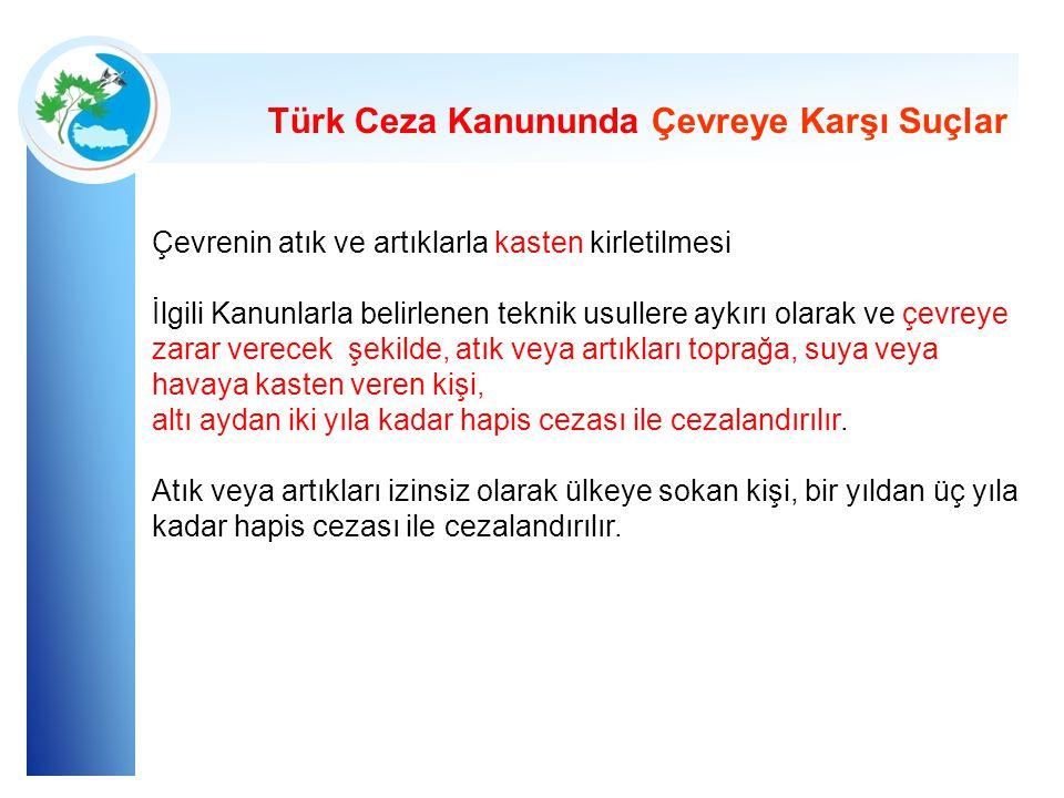 Türk Ceza Kanununda Çevreye Karşı Suçlar Çevrenin atık ve artıklarla kasten kirletilmesi İlgili Kanunlarla belirlenen teknik usullere aykırı olarak ve