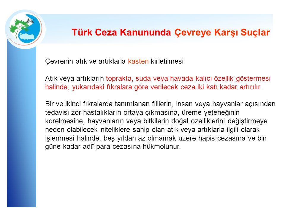 Türk Ceza Kanununda Çevreye Karşı Suçlar Çevrenin atık ve artıklarla kasten kirletilmesi Atık veya artıkların toprakta, suda veya havada kalıcı özelli