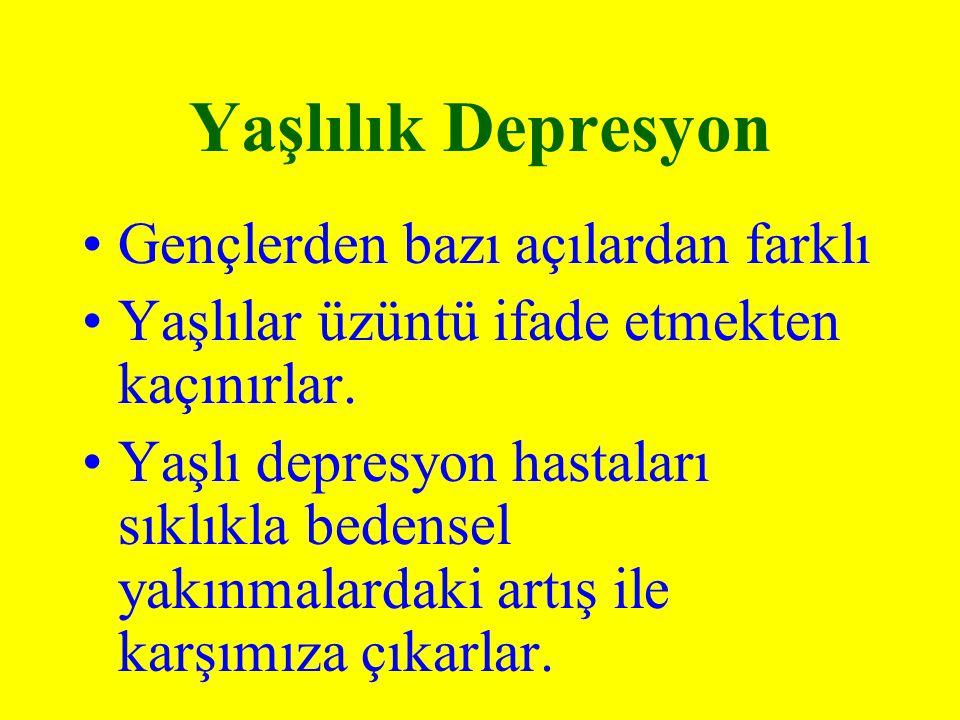 Yaşlılık Depresyon Gençlerden bazı açılardan farklı Yaşlılar üzüntü ifade etmekten kaçınırlar. Yaşlı depresyon hastaları sıklıkla bedensel yakınmalard
