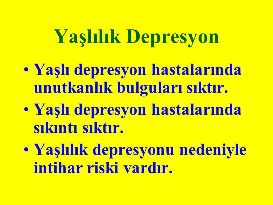 Yaşlılık Depresyon Yaşlı depresyon hastalarında unutkanlık bulguları sıktır. Yaşlı depresyon hastalarında sıkıntı sıktır. Yaşlılık depresyonu nedeniyl
