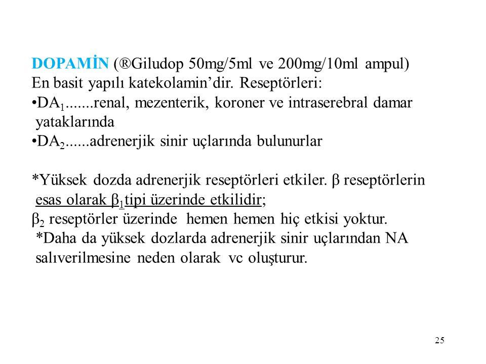 DOPAMİN (®Giludop 50mg/5ml ve 200mg/10ml ampul) En basit yapılı katekolamin'dir. Reseptörleri: DA 1.......renal, mezenterik, koroner ve intraserebral
