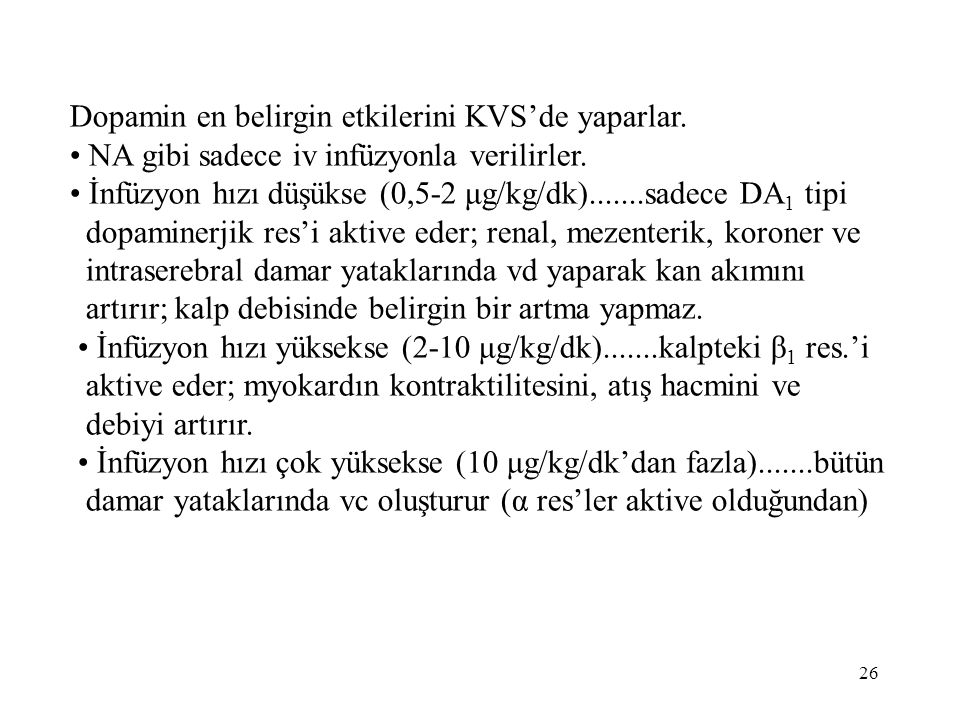 Dopamin en belirgin etkilerini KVS'de yaparlar. NA gibi sadece iv infüzyonla verilirler. İnfüzyon hızı düşükse (0,5-2 μg/kg/dk).......sadece DA 1 tipi