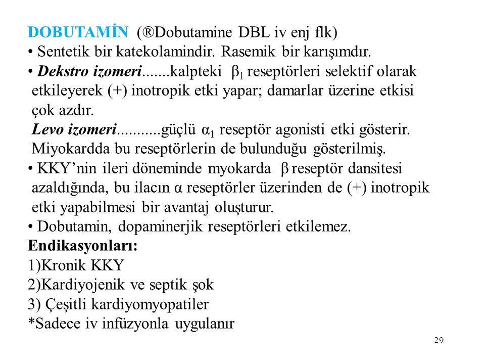 DOBUTAMİN (®Dobutamine DBL iv enj flk) Sentetik bir katekolamindir.
