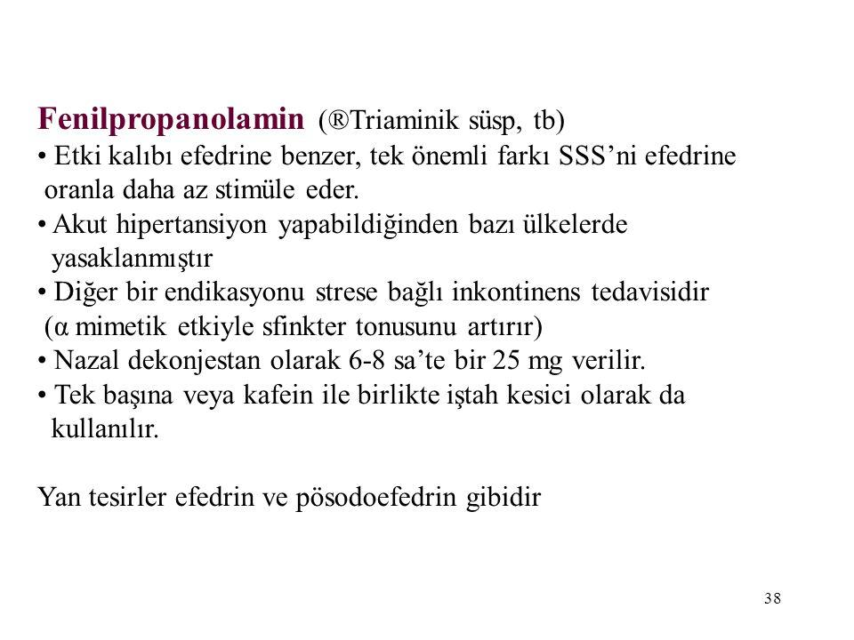 Fenilpropanolamin (®Triaminik süsp, tb) Etki kalıbı efedrine benzer, tek önemli farkı SSS'ni efedrine oranla daha az stimüle eder. Akut hipertansiyon