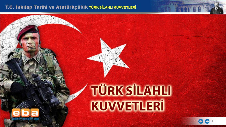 T.C. İnkılap Tarihi ve Atatürkçülük TÜRK SİLAHLI KUVVETLERİ 1