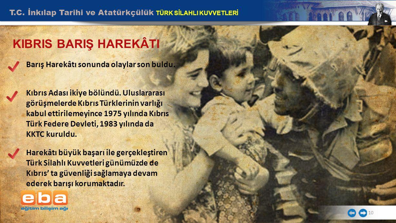 T.C. İnkılap Tarihi ve Atatürkçülük TÜRK SİLAHLI KUVVETLERİ 10 KIBRIS BARIŞ HAREKÂTI Barış Harekâtı sonunda olaylar son buldu. Kıbrıs Adası ikiye bölü