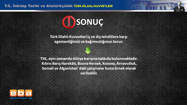 T.C. İnkılap Tarihi ve Atatürkçülük TÜRK SİLAHLI KUVVETLERİ 13 SONUÇ Türk Silahlı Kuvvetleri iç ve dış tehditlere karşı egemenliğimizi ve bağımsızlığı
