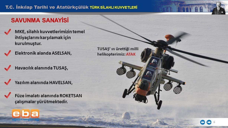 T.C. İnkılap Tarihi ve Atatürkçülük TÜRK SİLAHLI KUVVETLERİ 6 SAVUNMA SANAYİSİ TUSAŞ' ın ürettiği milli helikopterimiz: ATAK MKE, silahlı kuvvetlerimi