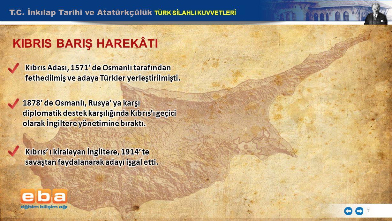 T.C. İnkılap Tarihi ve Atatürkçülük TÜRK SİLAHLI KUVVETLERİ 7 KIBRIS BARIŞ HAREKÂTI