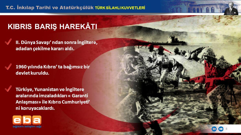 T.C. İnkılap Tarihi ve Atatürkçülük TÜRK SİLAHLI KUVVETLERİ 8 KIBRIS BARIŞ HAREKÂTI II. Dünya Savaşı' ndan sonra İngiltere, adadan çekilme kararı aldı