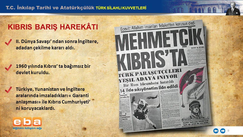 T.C. İnkılap Tarihi ve Atatürkçülük TÜRK SİLAHLI KUVVETLERİ 9 KIBRIS BARIŞ HAREKÂTI II. Dünya Savaşı' ndan sonra İngiltere, adadan çekilme kararı aldı