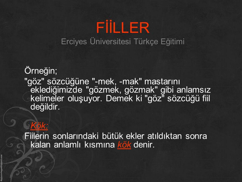FİİLLER Erciyes Üniversitesi Türkçe Eğitimi Örneğin;