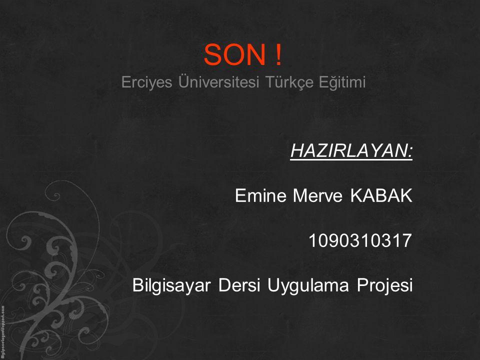 SON ! Erciyes Üniversitesi Türkçe Eğitimi HAZIRLAYAN: Emine Merve KABAK 1090310317 Bilgisayar Dersi Uygulama Projesi