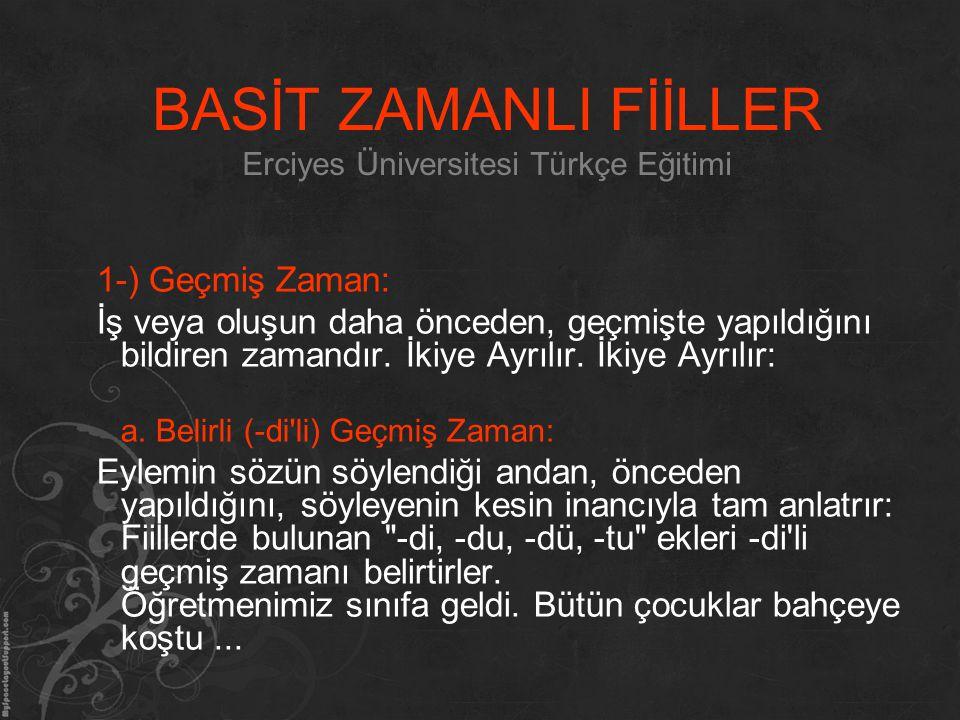 BASİT ZAMANLI FİİLLER Erciyes Üniversitesi Türkçe Eğitimi 1-) Geçmiş Zaman: İş veya oluşun daha önceden, geçmişte yapıldığını bildiren zamandır. İkiye