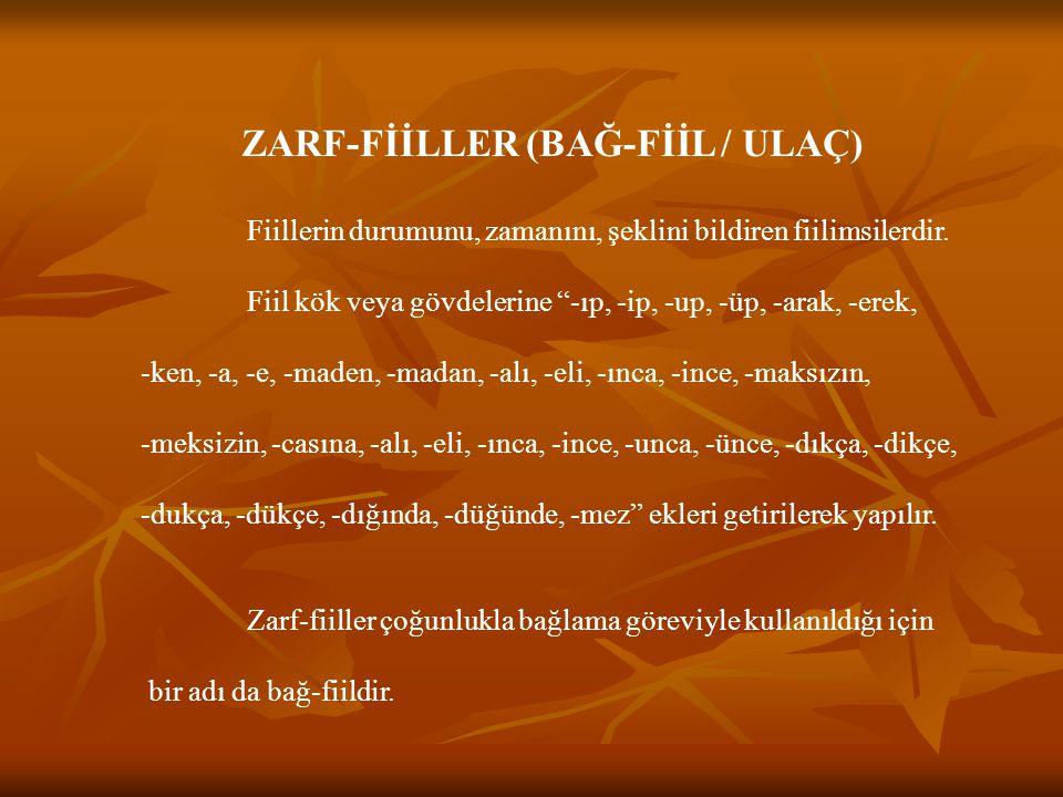 ZARF-FİİLLER (BAĞ-FİİL / ULAÇ) Fiillerin durumunu, zamanını, şeklini bildiren fiilimsilerdir.