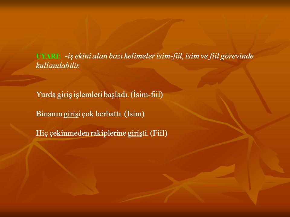 UYARI: -iş ekini alan bazı kelimeler isim-fiil, isim ve fiil görevinde kullanılabilir.