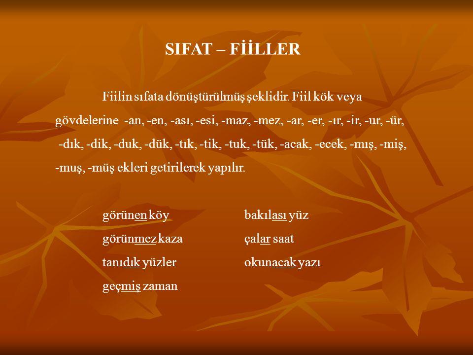 SIFAT – FİİLLER Fiilin sıfata dönüştürülmüş şeklidir.