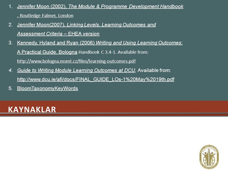 KAYNAKLAR 1.Jennifer Moon (2002), The Module & Programme Development Handbook, Routledge Falmer, LondonJennifer Moon (2002), The Module & Programme De