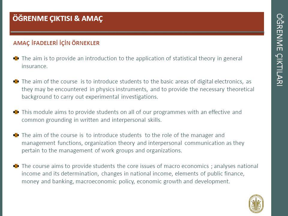 ÖĞRENME ÇIKTILARI ÖĞRENME ÇIKTISI & AMAÇ AMAÇ İFADELERİ İÇİN ÖRNEKLER The aim is to provide an introduction to the application of statistical theory i