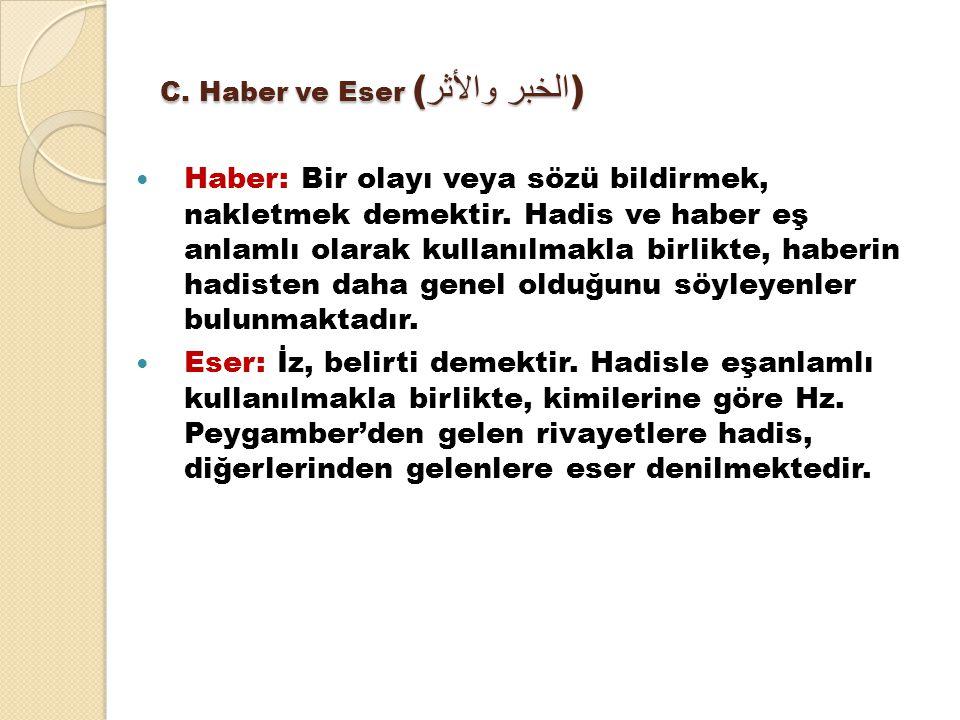C. Haber ve Eser ( الخبر والأثر ) Haber: Bir olayı veya sözü bildirmek, nakletmek demektir. Hadis ve haber eş anlamlı olarak kullanılmakla birlikte, h