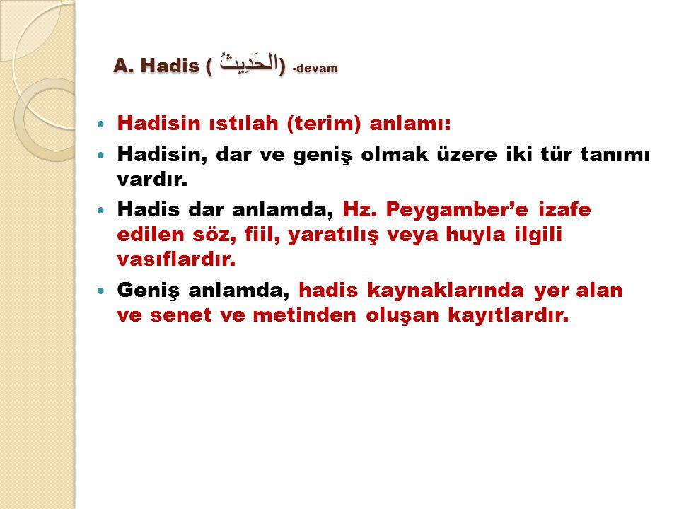 A. Hadis ( الحَدِيثُ ) -devam Hadisin ıstılah (terim) anlamı: Hadisin, dar ve geniş olmak üzere iki tür tanımı vardır. Hadis dar anlamda, Hz. Peygambe