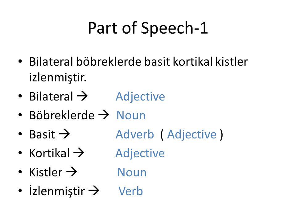 Part of Speech-1 Bilateral böbreklerde basit kortikal kistler izlenmiştir. Bilateral  Adjective Böbreklerde  Noun Basit  Adverb ( Adjective ) Korti