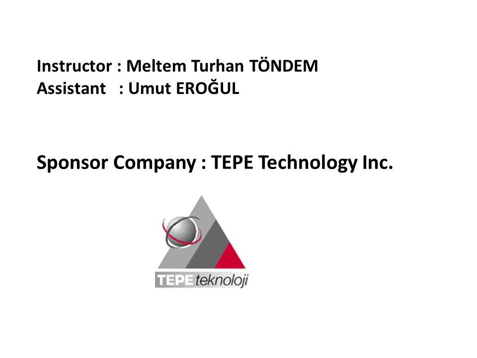 Sponsor Company : TEPE Technology Inc. Instructor : Meltem Turhan TÖNDEM Assistant : Umut EROĞUL