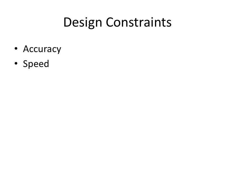 Design Constraints Accuracy Speed