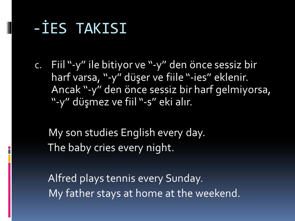 -ES TAKISI b. Sonları ''-ch,-sh,-ss,-o,-x'' ile biten fiiller ''- es'' takısı alır. My father watches TV at nights. My school finishes at 4.00. My sis