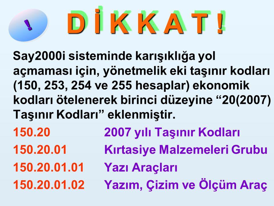 D İ K K A T ! D İ K K A T ! Say2000i sisteminde karışıklığa yol açmaması için, yönetmelik eki taşınır kodları (150, 253, 254 ve 255 hesaplar) ekonomik