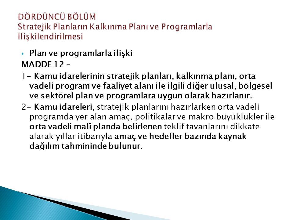  Plan ve programlarla ilişki MADDE 12 – 1- Kamu idarelerinin stratejik planları, kalkınma planı, orta vadeli program ve faaliyet alanı ile ilgili diğ