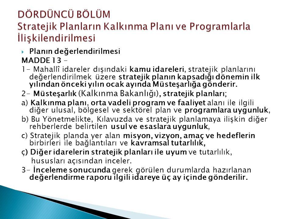  Planın değerlendirilmesi MADDE 13 – 1- Mahallî idareler dışındaki kamu idareleri, stratejik planlarını değerlendirilmek üzere stratejik planın kapsa