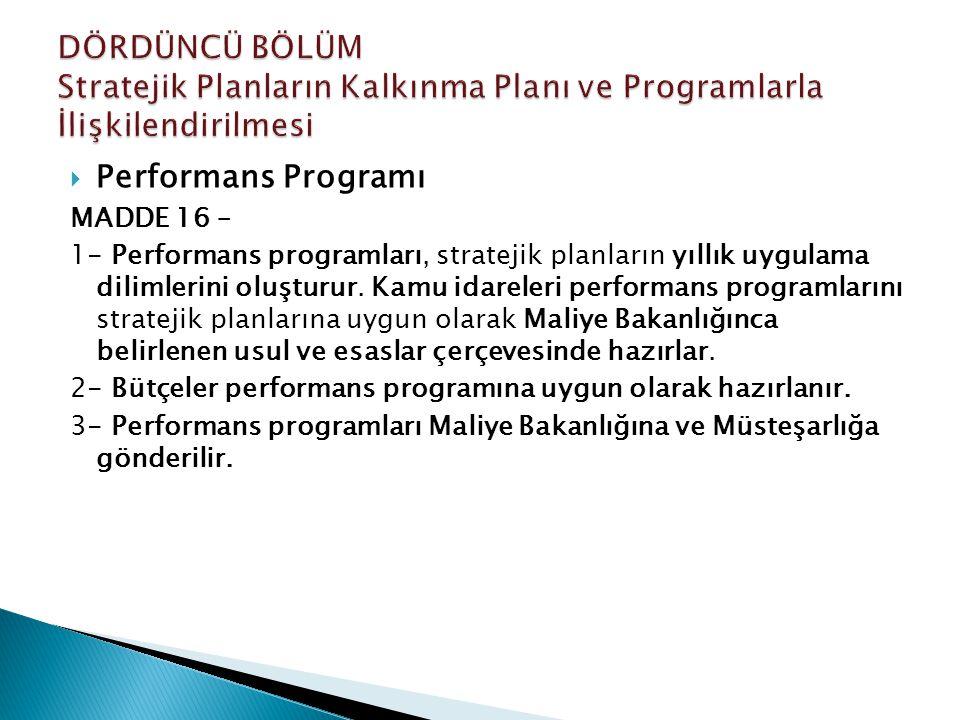  Performans Programı MADDE 16 – 1- Performans programları, stratejik planların yıllık uygulama dilimlerini oluşturur. Kamu idareleri performans progr