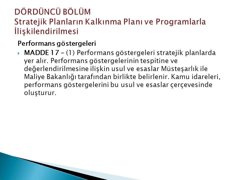 Performans göstergeleri  MADDE 17 – (1) Performans göstergeleri stratejik planlarda yer alır. Performans göstergelerinin tespitine ve değerlendirilme