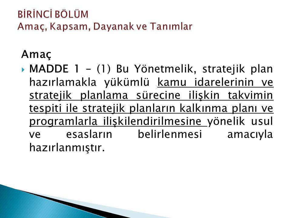 Amaç  MADDE 1 – (1) Bu Yönetmelik, stratejik plan hazırlamakla yükümlü kamu idarelerinin ve stratejik planlama sürecine ilişkin takvimin tespiti ile