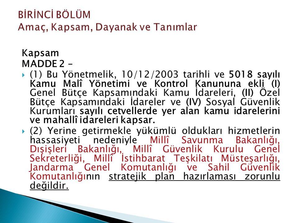 Kapsam MADDE 2 –  (1) Bu Yönetmelik, 10/12/2003 tarihli ve 5018 sayılı Kamu Malî Yönetimi ve Kontrol Kanununa ekli (I) Genel Bütçe Kapsamındaki Kamu