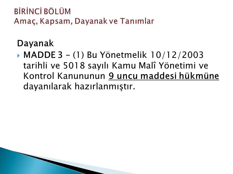 Dayanak  MADDE 3 – (1) Bu Yönetmelik 10/12/2003 tarihli ve 5018 sayılı Kamu Malî Yönetimi ve Kontrol Kanununun 9 uncu maddesi hükmüne dayanılarak haz