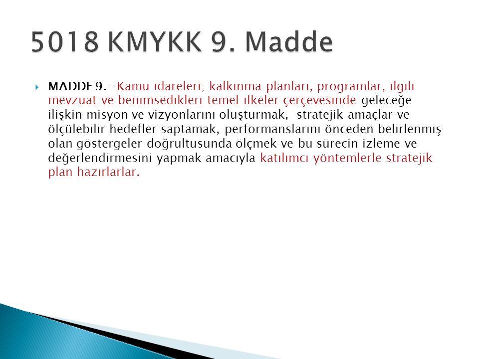  MADDE 9.- Kamu idareleri; kalkınma planları, programlar, ilgili mevzuat ve benimsedikleri temel ilkeler çerçevesinde geleceğe ilişkin misyon ve vizy