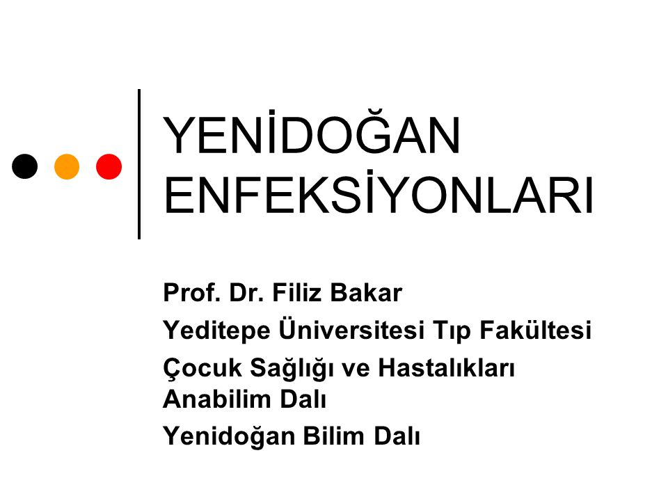YENİDOĞAN ENFEKSİYONLARI Prof. Dr. Filiz Bakar Yeditepe Üniversitesi Tıp Fakültesi Çocuk Sağlığı ve Hastalıkları Anabilim Dalı Yenidoğan Bilim Dalı