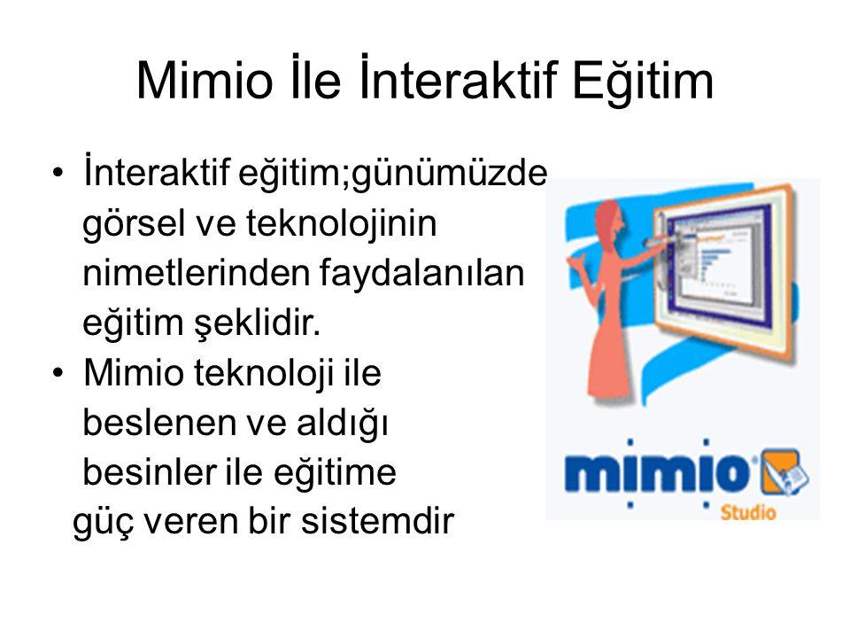 Mimio İle İnteraktif Eğitim İnteraktif eğitim;günümüzde görsel ve teknolojinin nimetlerinden faydalanılan eğitim şeklidir. Mimio teknoloji ile beslene