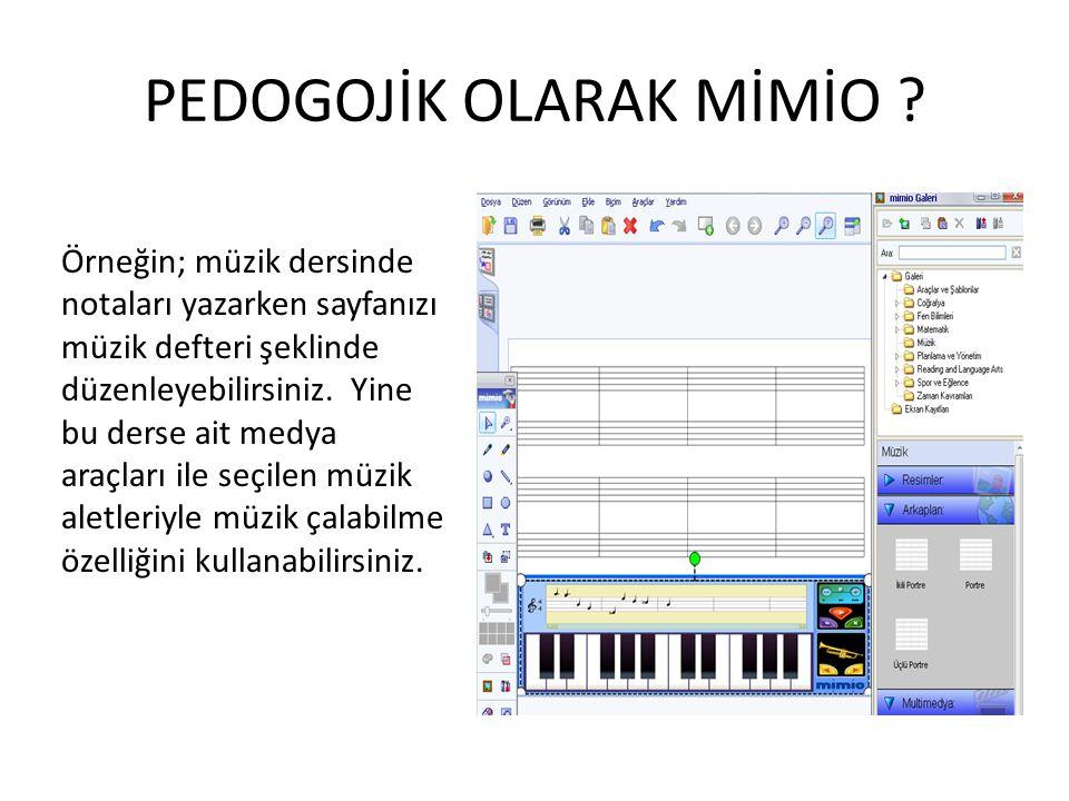 PEDOGOJİK OLARAK MİMİO ? Örneğin; müzik dersinde notaları yazarken sayfanızı müzik defteri şeklinde düzenleyebilirsiniz. Yine bu derse ait medya araçl